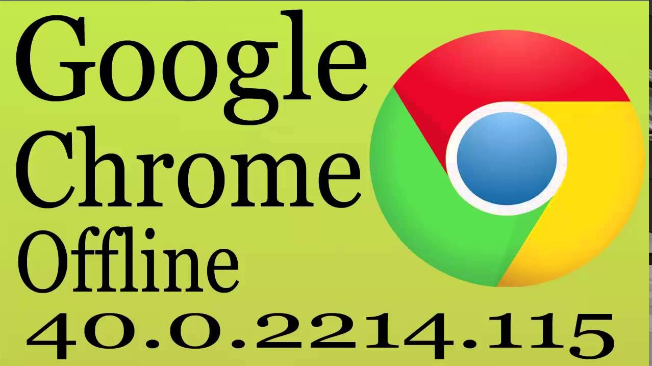Google Chrome Offline Installer 2015 Latest Download