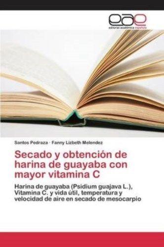 Secado y Obtencion de Harina de Guayaba Con Mayor Vitamina C 9783659098833, NEW