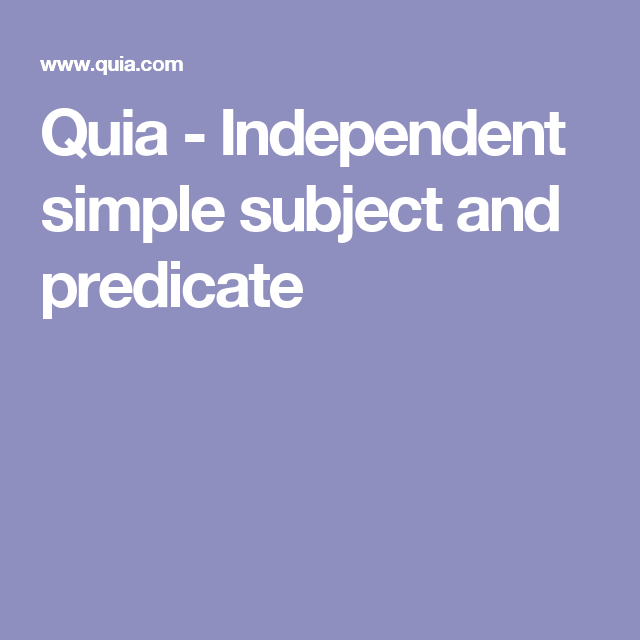 Quia independent simple subject and predicate englishgrammar quia independent simple subject and predicate platinumwayz