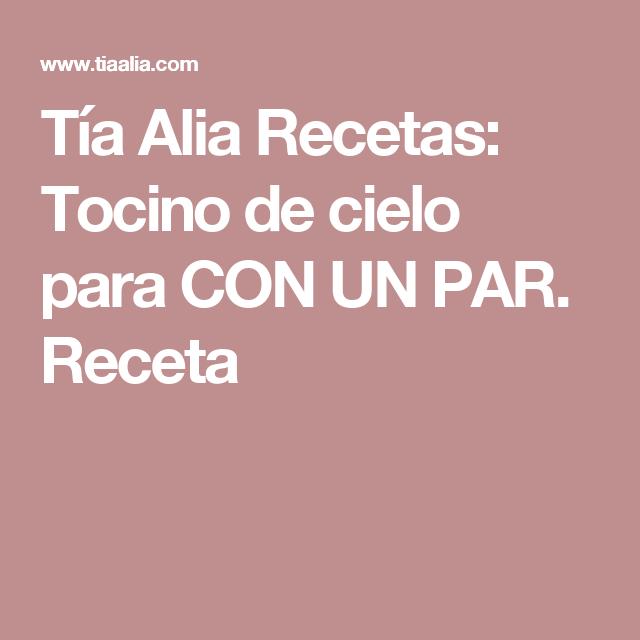 Tía Alia Recetas: Tocino de cielo para CON UN PAR. Receta