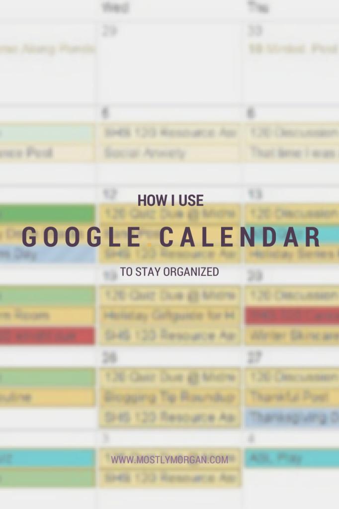 How I Stay Organized With Google Calendar Mostly Morgan Google Calendar Calendar Organization Google Calender
