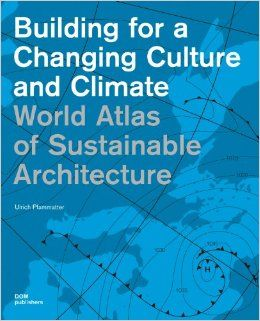 World Atlas of Sustainable Architecture (Construction and Design Manual): Ulrich Pfammatter: 9783869222820: Amazon.com: Books