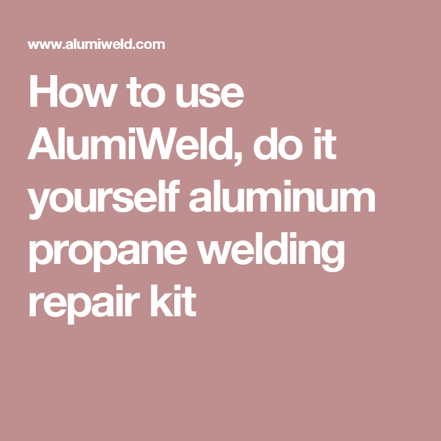 How to use alumiweld do it yourself aluminum propane welding how to use alumiweld do it yourself aluminum propane welding repair kit solutioingenieria Gallery