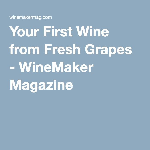 Your First Wine from Fresh Grapes - WineMaker Magazine
