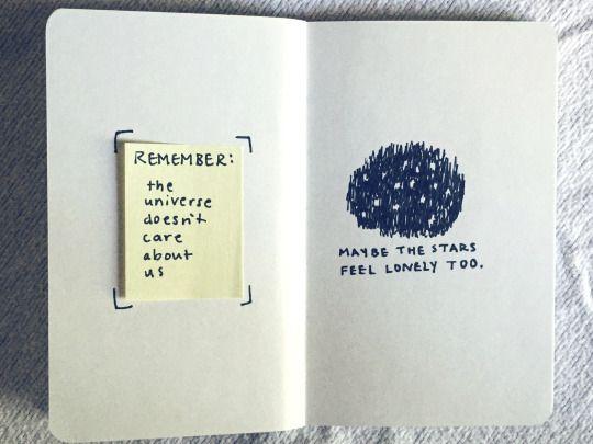 Lembre-se: o universo não se importa com nós. Talvez as estrelas também se sintam solitárias.