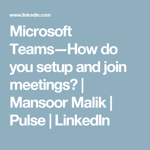 Microsoft Teams — How do you setup and join meetings? | Mansoor