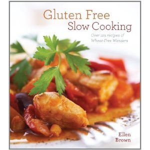 Gluten-Free Slow Cooking: Over 250 Recipes of Wheat-Free Wonders for The Electric Slow Cooker by Ellen Brown