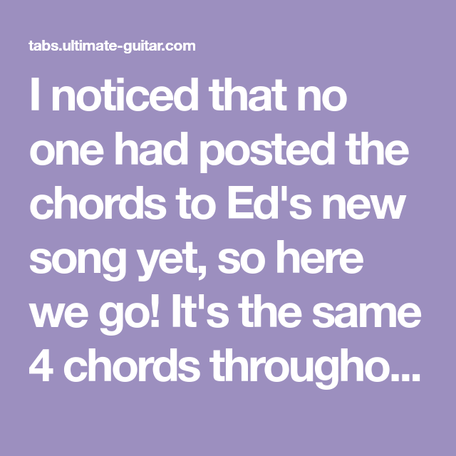 I Noticed That No One Had Posted The Chords To Eds New Song Yet So