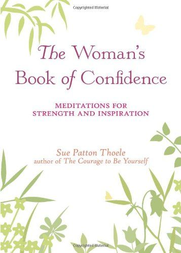 The Womans Book Of Confidence Meditations For Strength And Inspiration At