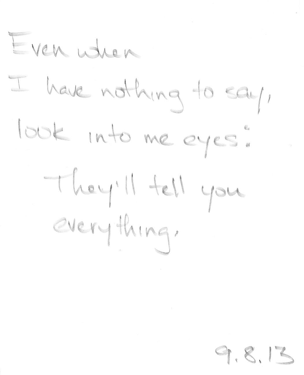 Even When I Have Nothing To Say Look Into My Eyes Theyll Tell You