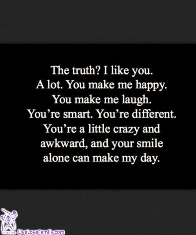 The Truth I Like You A Lot You Make Me Happy You Make Me Laugh You Re Smart You Re Differen Make You Happy Quotes Make Me Happy Quotes Happy Quotes Funny