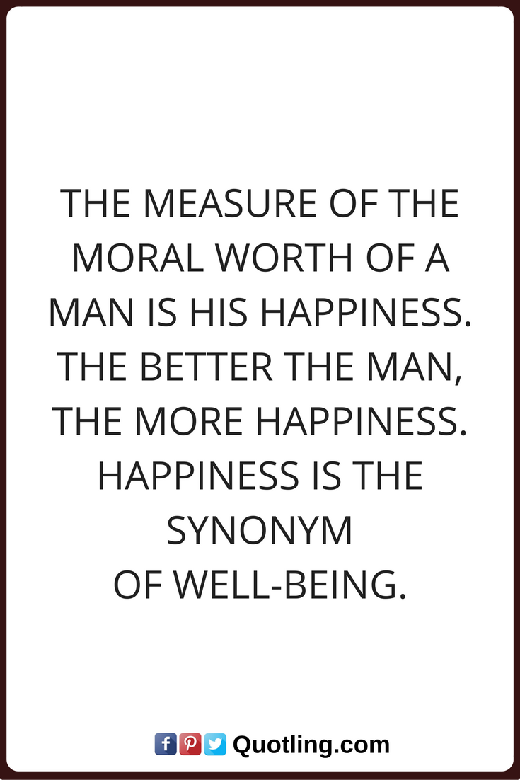 Moral Quotes Happiness Quotes The Measure Of The Moral Worth Of A Man Is His