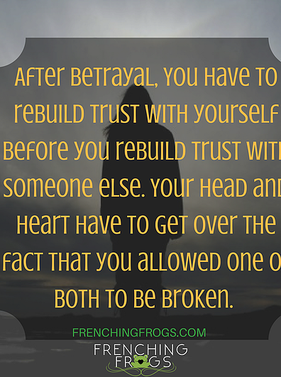 You Have To Learn To Trust Yourself Again Before You Can Rebuild
