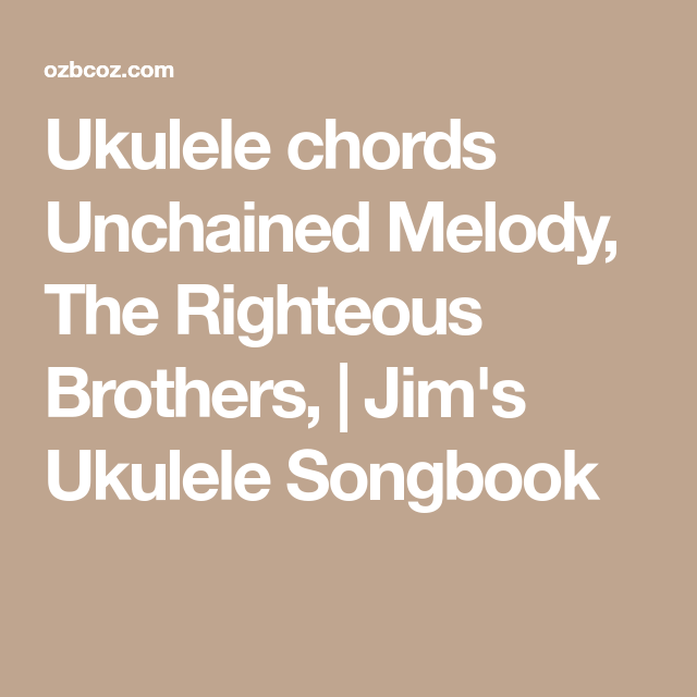 Ukulele Chords Unchained Melody The Righteous Brothers Jims