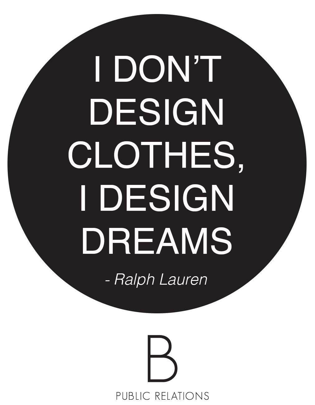 I Don T Design Clothes I Design Dreams Ralph Lauren Quote