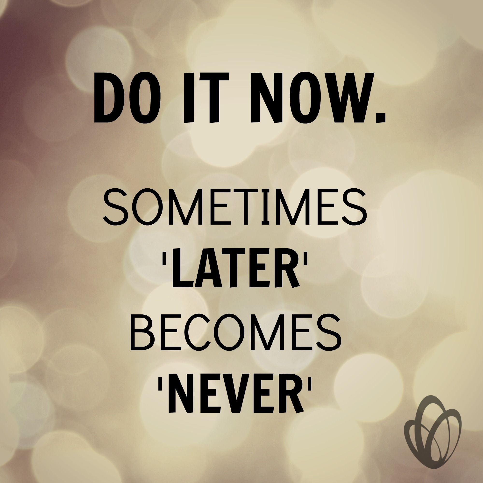 Do It Now Sometimes Later Becomes Never Do It Now Motivational Quotes Quotes