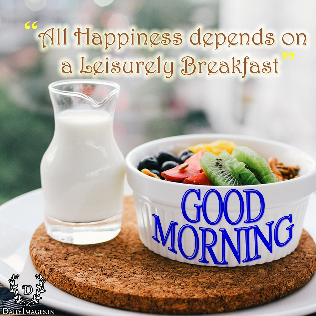 "Refreshing Good Morning Quotes: ""All Happiness Depends On A Leisurely Breakfast."" 'Good"