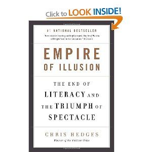 Empire of Illusion: The End of Literacy and the Triumph of Spectacle: Chris Hedges: 9780307398475: Books - Amazon.ca