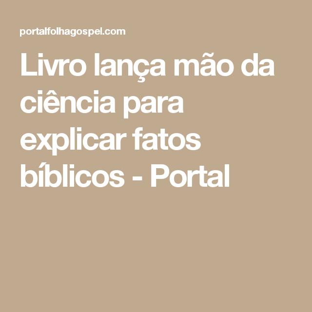 Livro lança mão da ciência para explicar fatos bíblicos - Portal ... 1a46a1d5dab4e
