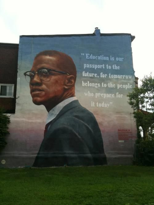 "Malcom X. Mural: ""Education is our passport to the future, for tomorrow belongs to the people who prepare for  it today"" #StreetArt"