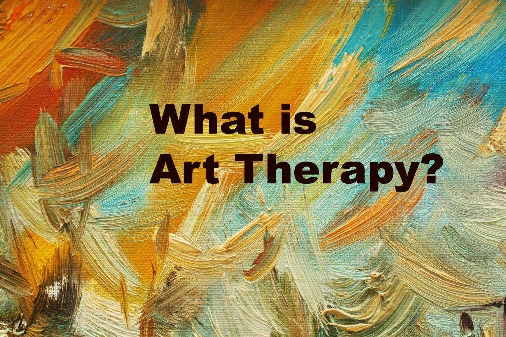 What Is Art Therapy What Is Art Therapy Art Therapy Activities Therapeutic Art