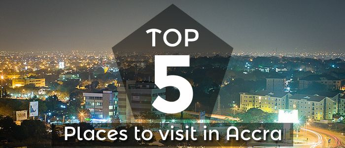 Top 5 Places To Visit In Accra Ghana Cheap Travel
