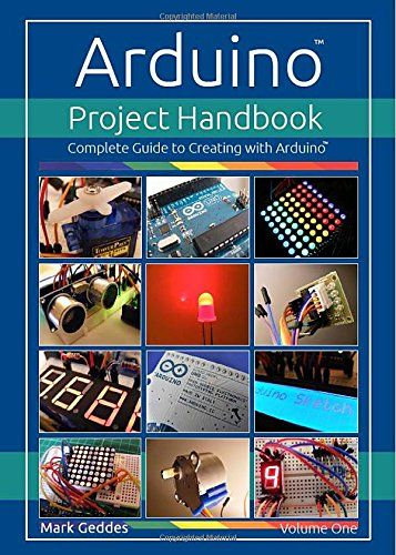 Arduino Project Handbook Volume One Complete Guide To Creating With The Arduino By Mark Geddes Robotica Projetos