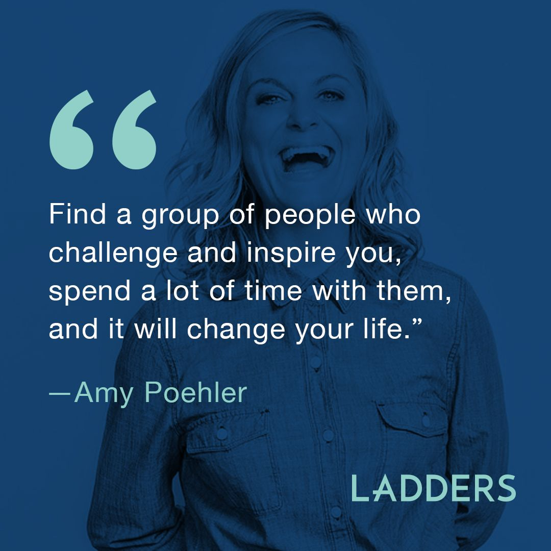 Find a group of people who challenge and inspire you; spend a lot of time with them, and it will change your life