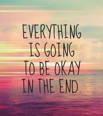 in the end everything will be okay and if it not okay  it isn't the end - Google Search