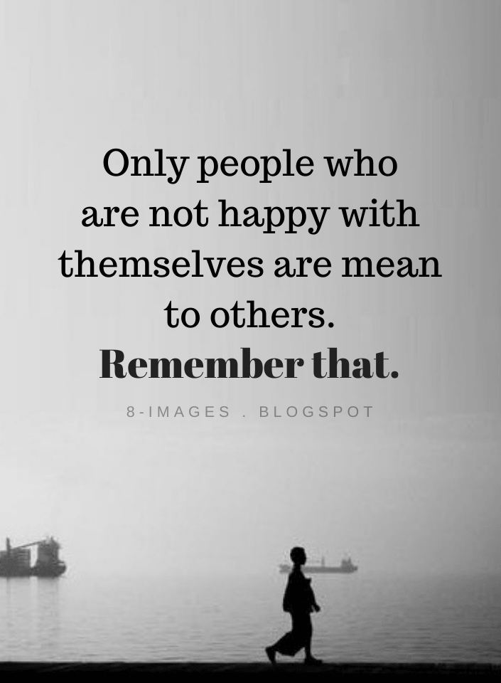 Only people who are not happy with themselves are mean to others | Negative People Quotes - Quotes