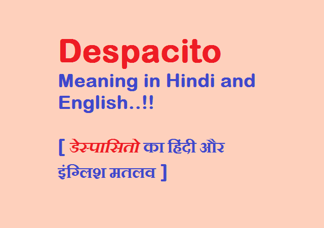 DESPACITO Meaning in Hindi and English