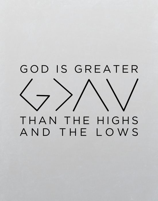 God Is Greater Than The Highs And Lows Google Search Words