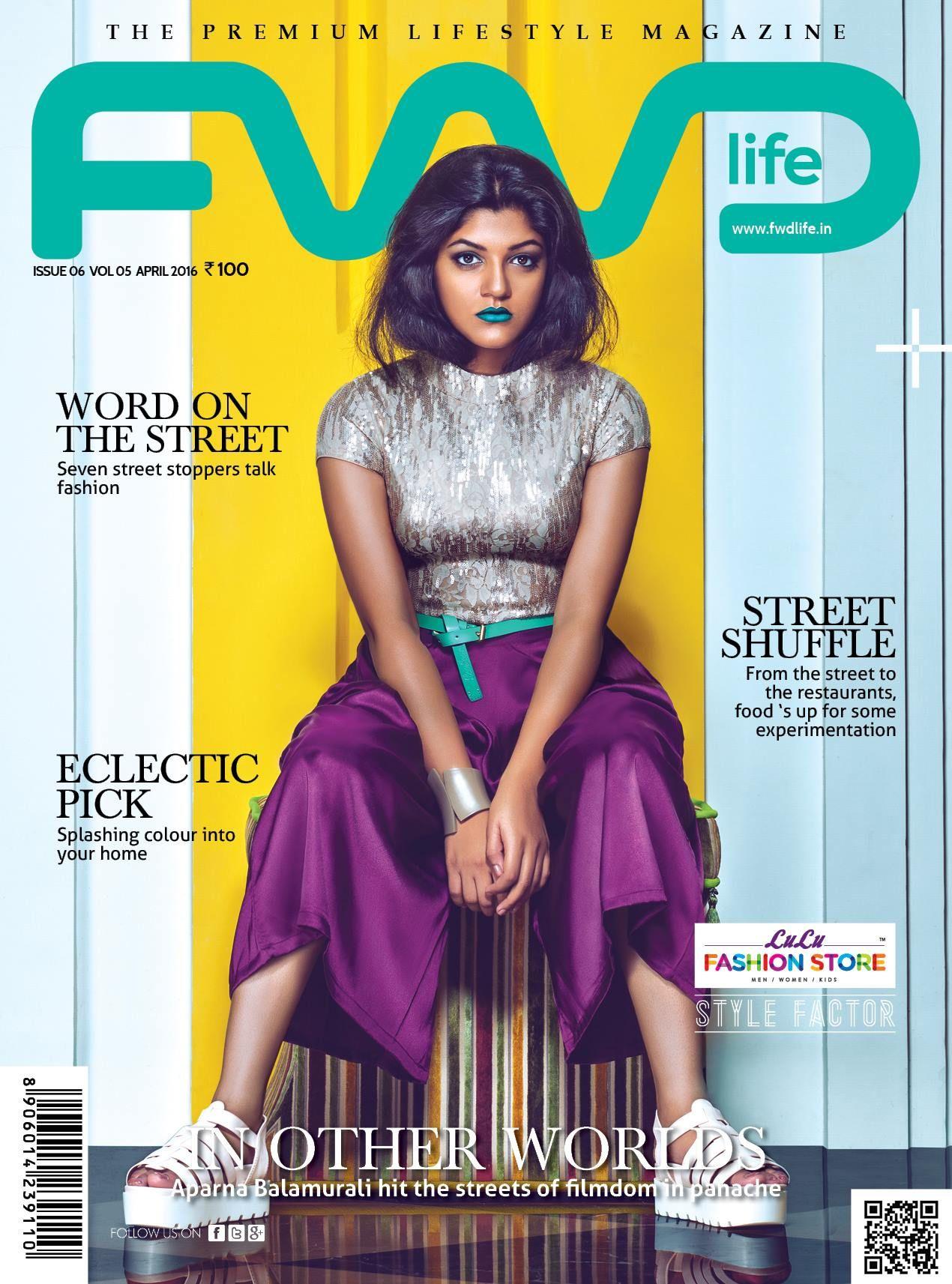 Fwd Life Magazine April 2016 Issue Cover Model Aparna Balamurali Photographed By Jinson Abraham Photography S Lulu Fashion Store Lifestyle Lifestyle Magazine
