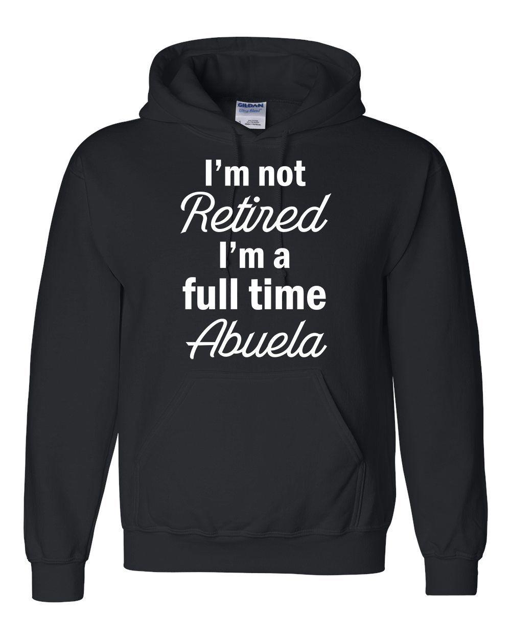 I'm not retired, I'm a full time abuela Hoodie #abuela  #giftforabuela  #birthdaygift #retired #family