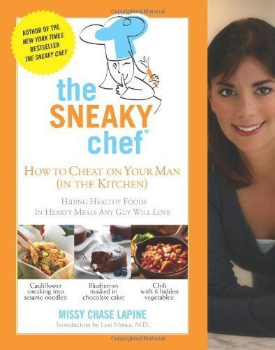 The sneaky chef how to cheat on your man in the kitchen hiding the sneaky chef how to cheat on your man in the kitchen hiding healthy foods in hearty meals any guy will love a book by missy chase lapine forumfinder Choice Image