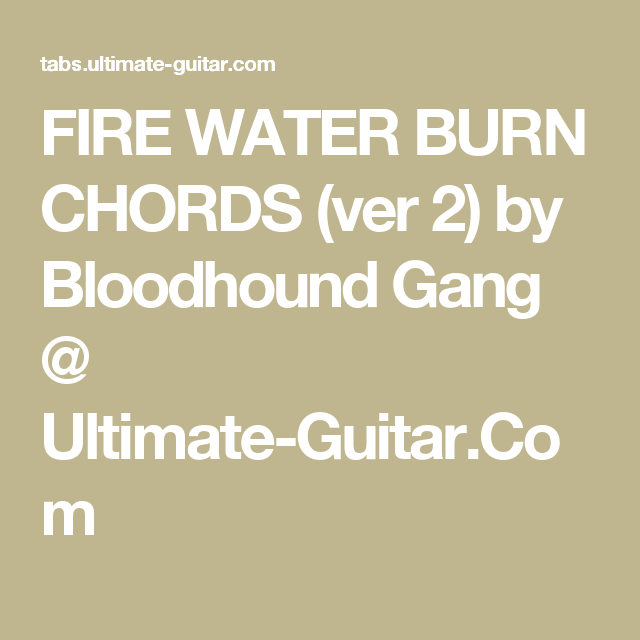 FIRE WATER BURN CHORDS (ver 2) by Bloodhound Gang @ Ultimate-Guitar ...