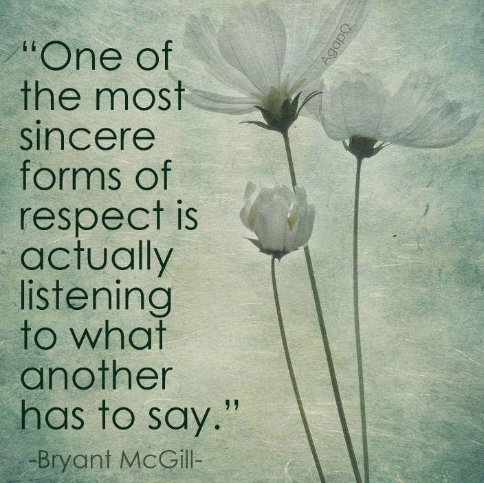 """One of the most sincere forms of respect is actually listening to what another has to say."" ~  Bryant H. McGill     Image source: Unk..."