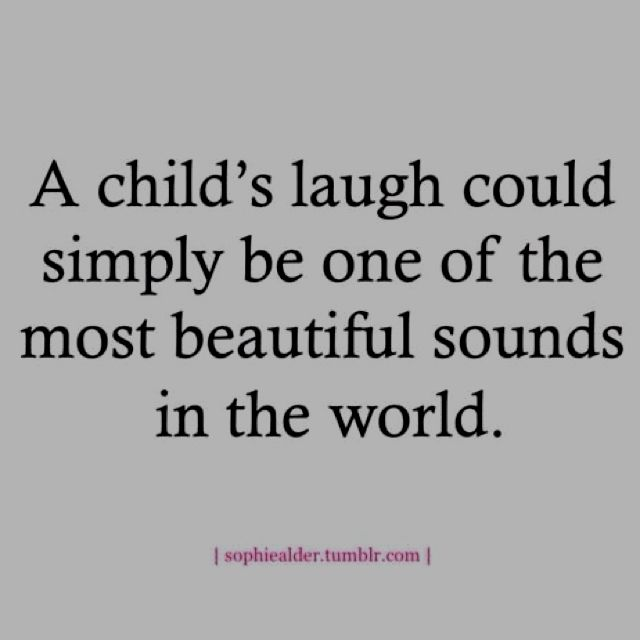 Laughter...I am blessed to hear this everyday not only by