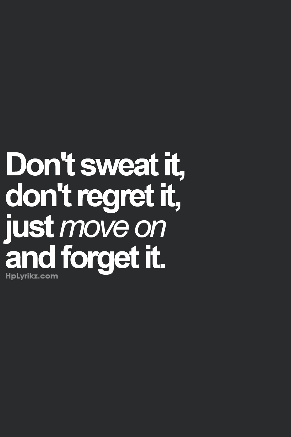 Quotes Quality Don't Sweat It Forget It Quotes  Pinterest  Quality
