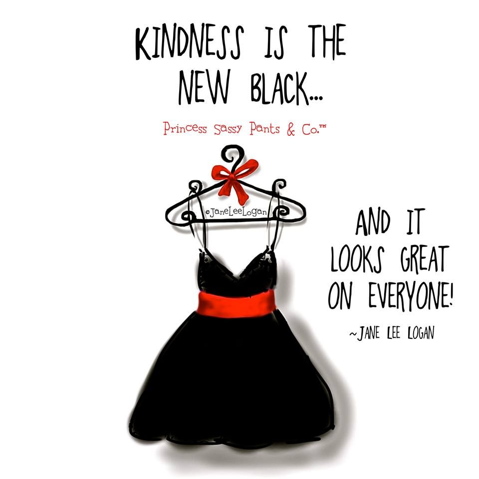 Kindness is the new black and it looks great on everyone jane