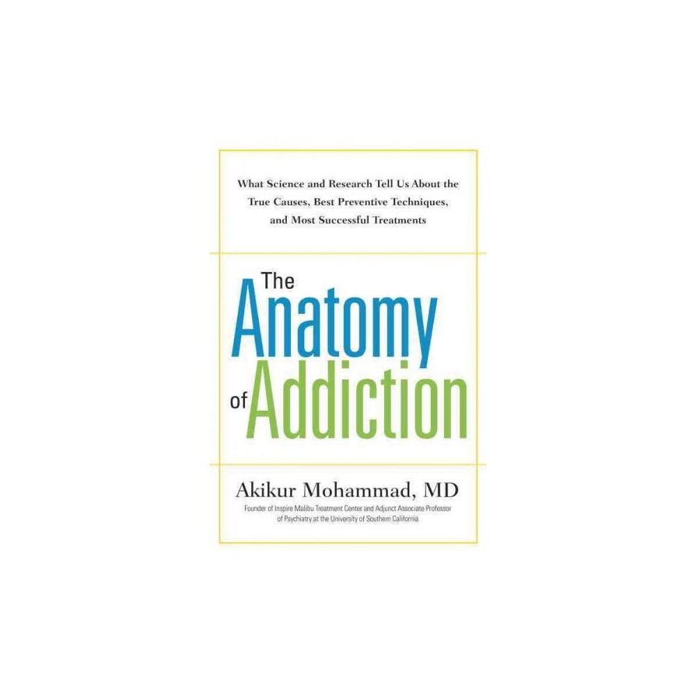 Anatomy of Addiction : What Science and Research Tell Us About the ...