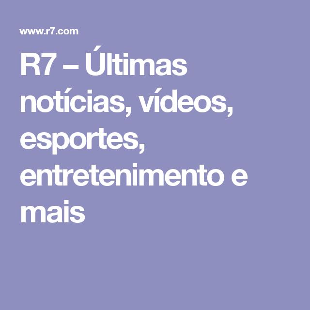 R7 Últimas notícias vídeos esportes entretenimento e mais