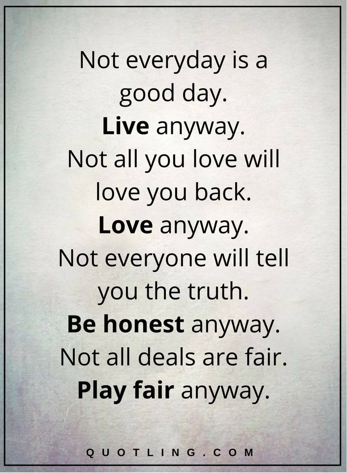 Life Lessons Not Everyday Is A Good Day Live Anyway Not All You