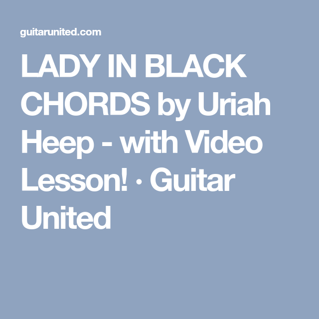 LADY IN BLACK CHORDS by Uriah Heep - with Video Lesson! · Guitar ...
