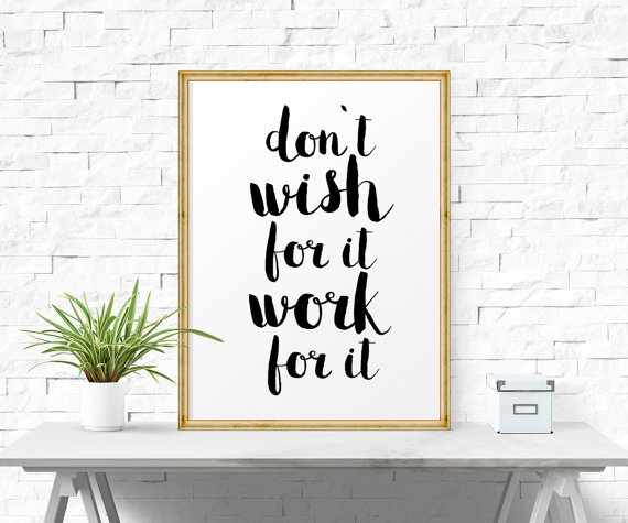 Don/'t Wish For Work For Motivational Inspirational Quote Poster Print Wall Art