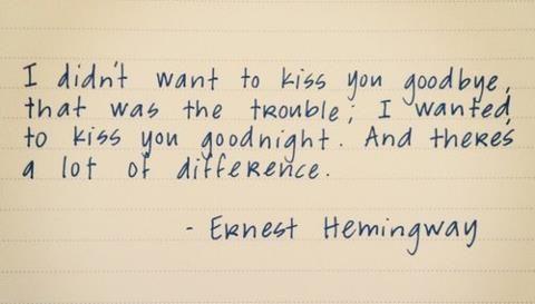 Say Goodnight Not Goodbye Hemingway Quotes Kissing Quotes