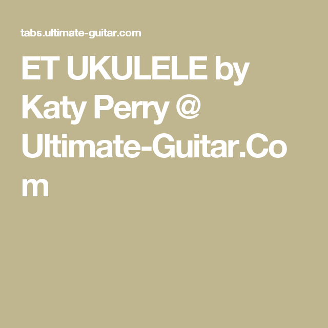 Et Ukulele By Katy Perry Ultimate Guitar Sheet Music