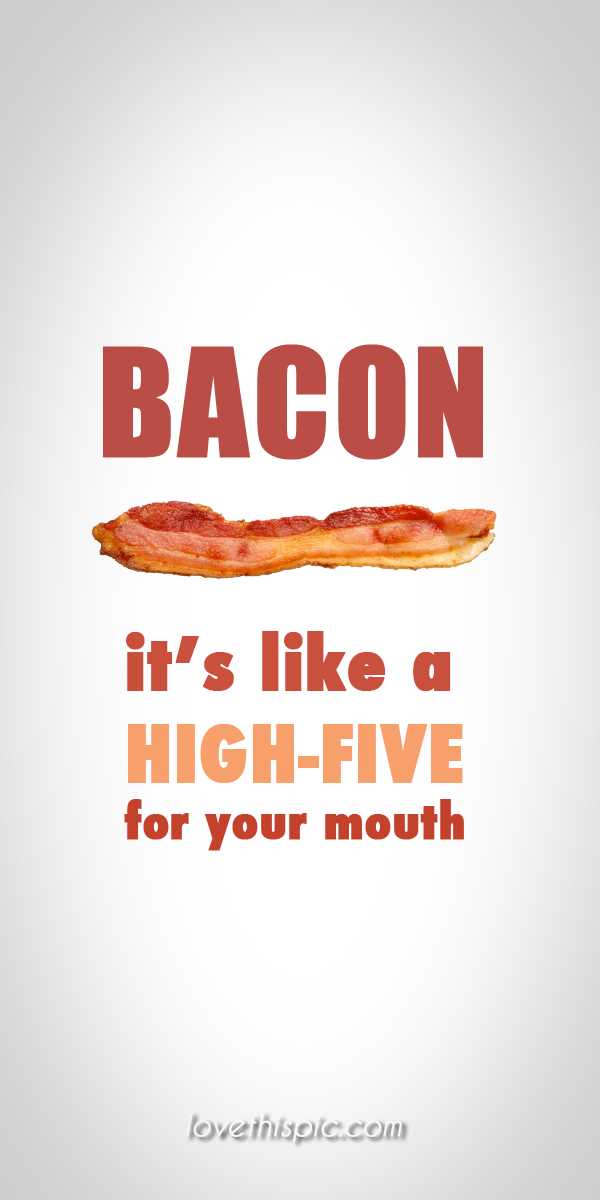 Bacon Quotes Mouth Funny Quotes Wise Quotes Humor Bacon