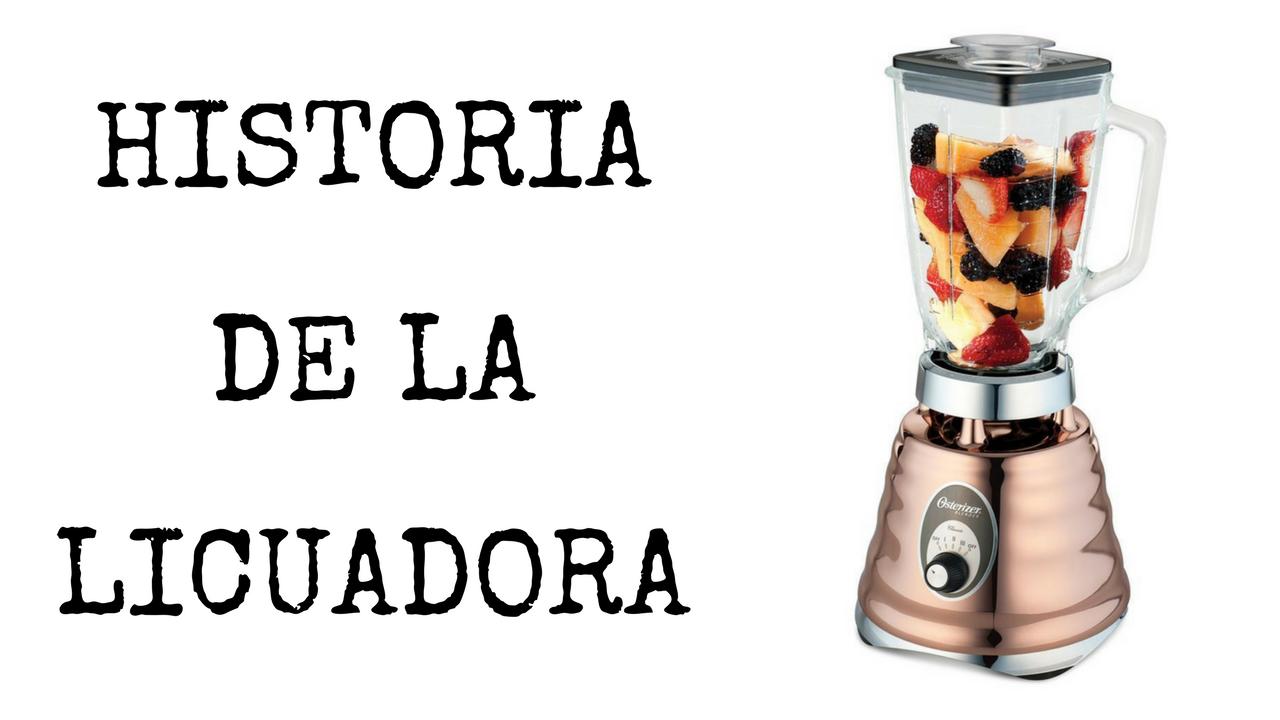 Historia De La Licuadora Licuadoras Historia Y Inventores