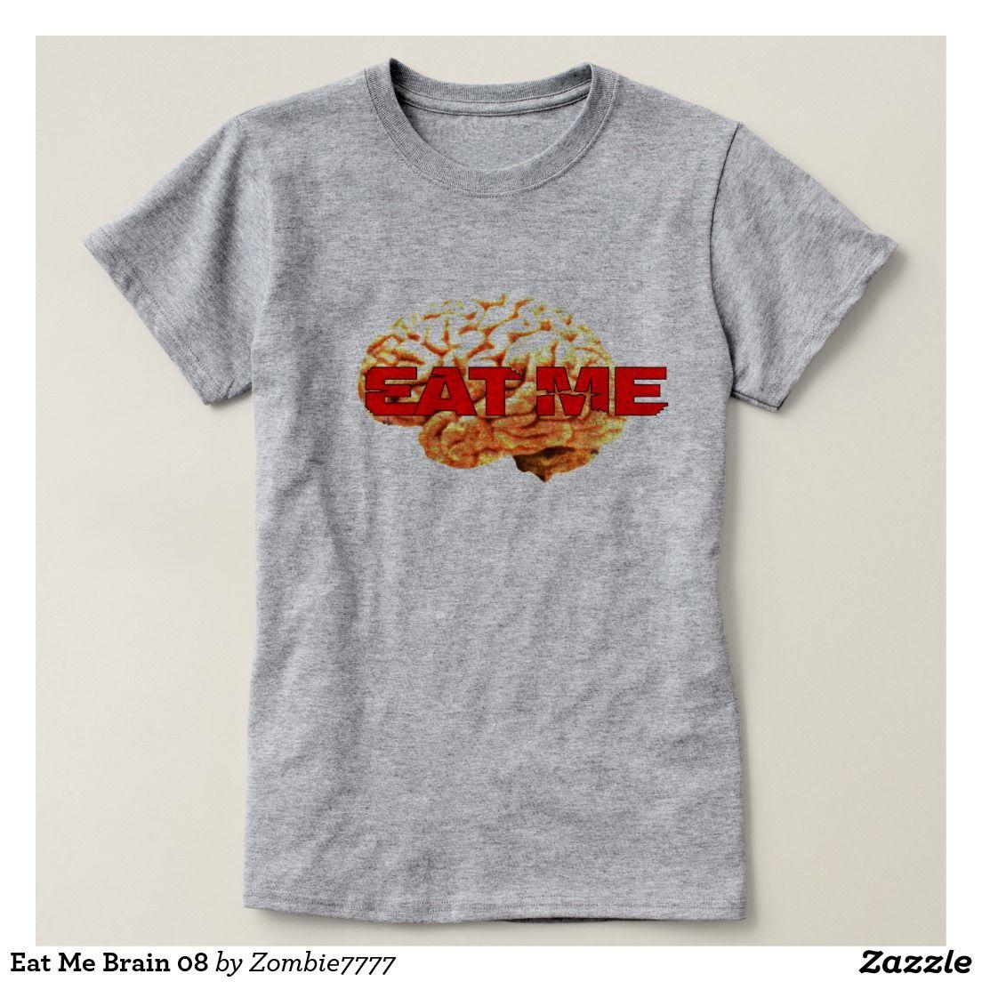 Eat Me Brain 08 Tshirts